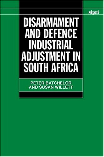 Disarmament and Defence Industrial Adjustment in South Africa (SIPRI Monograph Series) by Stockholm International Peace Research Institute