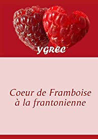 Coeur de Framboise a la Frantonienne par  Ygrec