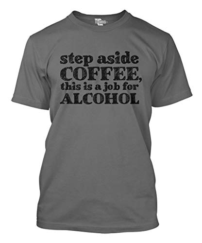 - Step Aside Coffee, This is A Job for Alcohol Men's T-Shirt (Charcoal, XXX-Large)