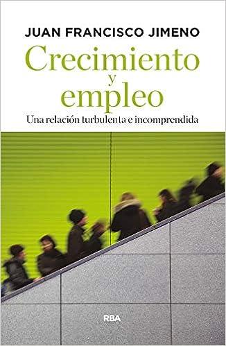 Crecimiento y empleo: Una relación turbulenta e incomprendida ECONOMÍA: Amazon.es: JIMENO SERRANO, JUAN F: Libros