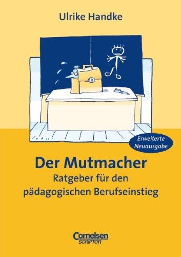 Der Mutmacher. Ratgeber für den pädagogischen Berufseinstieg Taschenbuch – August 2004 Ulrike Handke Cornelsen: Scriptor 3589220767 Bildung
