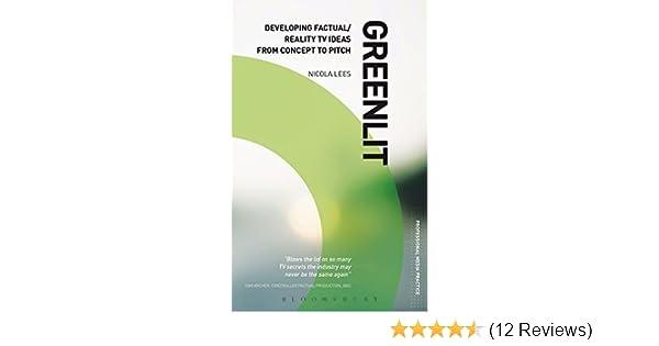 Greenlit developing factual reality tv ideas from concept to greenlit developing factual reality tv ideas from concept to pitch professional media practice nicola lees 9781408122679 amazon books fandeluxe Images