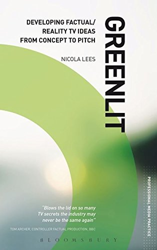 Read Online Greenlit: Developing Factual/Reality Tv Ideas from Concept to Pitch ebook