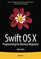 Swift OS X Programming for Absolute Beginners Front Cover