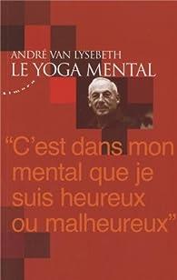 Le yoga mental par André Van Lysebeth