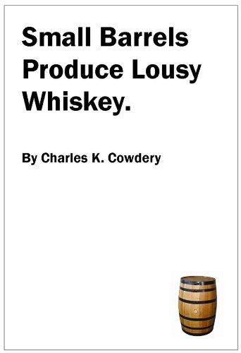 Small Barrels Produce Lousy Whiskey.