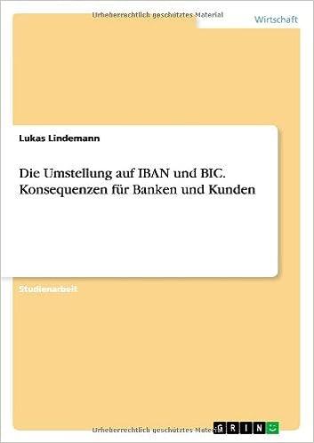 Die Umstellung Auf Iban Und Bic. Konsequenzen Fur Banken Und Kunden