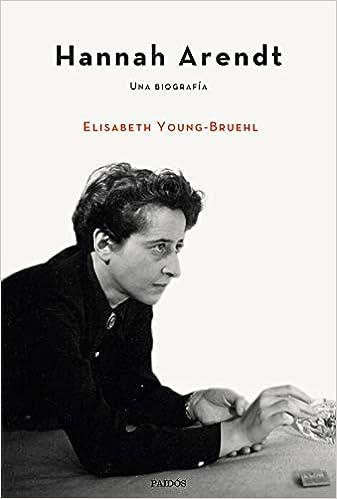 Hannah Arendt Una biografía de Elisabeth Young-Bruehl