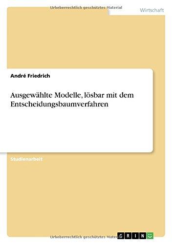 Download Ausgewählte Modelle, lösbar mit dem Entscheidungsbaumverfahren (German Edition) pdf