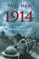 1914: The Year the World Ended