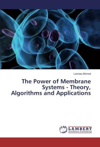 The Power of Membrane Systems - Theory, Algorithms and Applications pdf epub