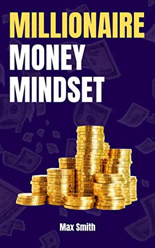 Millionaire Money Mindset: The Secret Mindset to Creating Wealth
