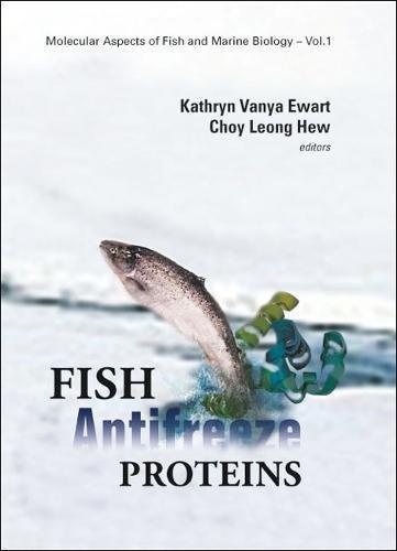 Fish Antifreeze Proteins (Molecular Aspects of Fish and Marine Biology, V. 1) PDF