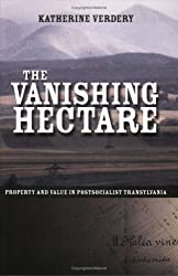 The Vanishing Hectare: Property and Value in Postsocialist Transylvania