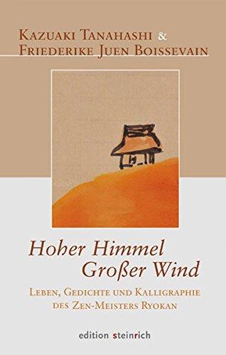 Hoher Himmel, Großer Wind: Leben, Gedichte und Kalligraphie des Zen-Meisters Ryokan