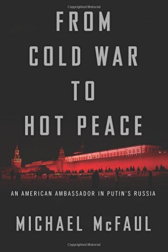Book cover from From Cold War to Hot Peace: An American Ambassador in Putin's Russia by Michael McFaul