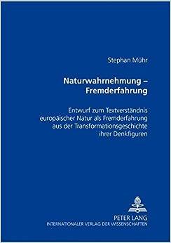 Book Naturwahrnehmung – Fremderfahrung: Entwurf zum Textverständnis europäischer Natur- als Fremderfahrung aus der Transformationsgeschichte ihrer Denkfiguren (German Edition)