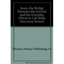 Jesus, the Bridge Between the Eternal and the Everyday: A Guide to Exploring the Gospel of John