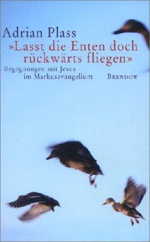 'Lasst die Enten doch rückwärts fliegen'