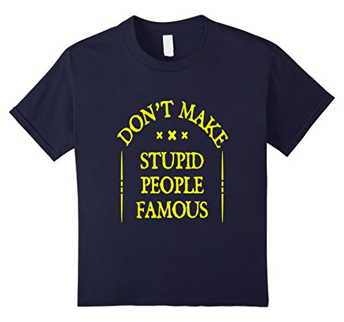 Kids Funny Dont Make Stupid People Famous T-shirt Saying Gift 12 (Famous People Costumes For Kids)