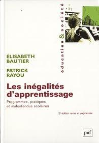Les inégalités d'apprentissage. Programmes, pratiques et malentendus scolaires par Elisabeth Bautier