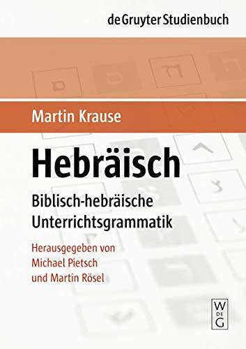 Hebräisch: Biblisch-hebräische Unterrichtsgrammatik: Biblisch-hebraische Unterrichtsgrammatik (De Gruyter Studienbuch)