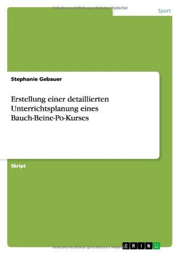 Download Erstellung Einer Detaillierten Unterrichtsplanung Eines Bauch-Beine-Po-Kurses (German Edition) PDF