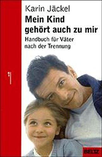 Mein Kind gehört auch zu mir: Handbuch für Väter nach der Trennung (Beltz Taschenbuch/Ratgeber)