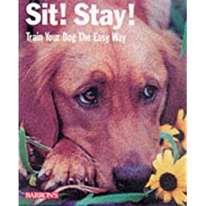 Sit! Stay! Train Your Dog the Easy Way! (Barron's Complete Pet Owner's Manuals) 1