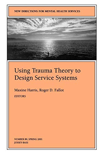 New Directions for Mental Health Services, Using Trauma Theory to Design Service Systems, No. 89 Spring 2001 (J-B MHS Single Issue Mental Health Services) ()