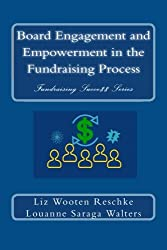 Board Engagement and Empowerment in the Fundraising Process (Fundraising Succe$$) (Volume 3)