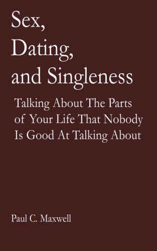 Download Sex, Dating, and Singleness: Talking about the Parts of Your Life That Nobody is Good at Talking About pdf