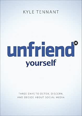 Unfriend yourself three days to detox discern and decide about unfriend yourself three days to detox discern and decide about social media kindle edition by kyle tennant religion spirituality kindle ebooks fandeluxe Gallery