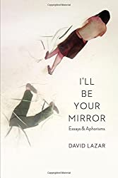 I'll Be Your Mirror: Essays and Aphorisms
