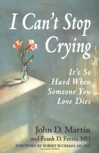 I Can't Stop Crying: It's So Hard When Someone You Love Dies: John D. MartiN: 0057157301221: Amazon.com: Books