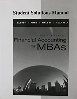 student solutions manual for financial accounting for mbas peter d rh amazon com financial accounting for executives and mbas 3rd edition solution manual MBA Accounting Degree