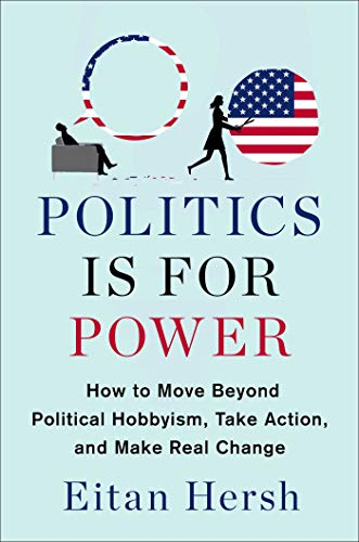 Politics Is for Power: How to Move Beyond Political Hobbyism, Take Action, and Make Real Change]()
