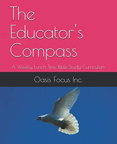 The Educator's Compass: A Weekly Lunch Time Bible Study Curriculum