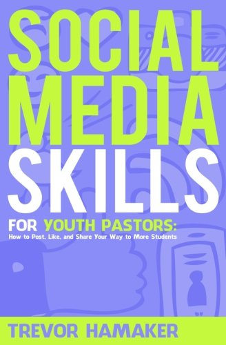 Social Media Skills for Youth Pastors: How to Post, Like, and Share Your Way to More Students (Youth Pastor Skills) (Volume 2)