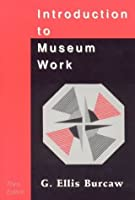 Introduction to Museum Work (Aaslh Book Series)