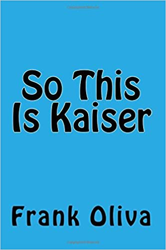Book So This Is Kaiser by Mr. Frank Oliva (2016-06-15)