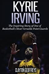 Kyrie Irving: The Inspiring Story of One of Basketball's Most Versatile Point Guards (Basketball Biography Books) Paperback
