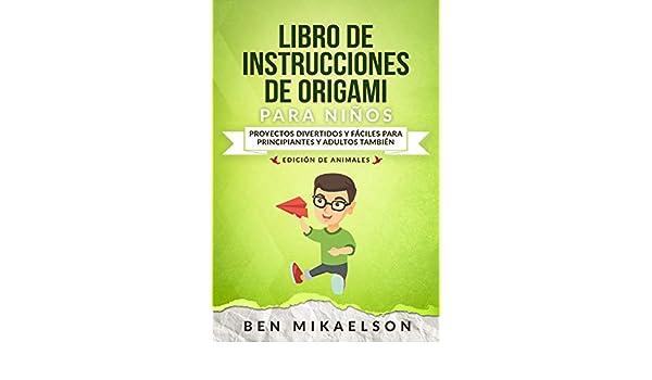 Libro de Instrucciones de Origami para Niños Edición de Animales: Proyectos Divertidos y Fáciles para Principiantes y Adultos también (Español/Spanish Book) ...
