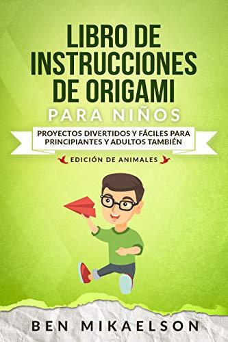 Libro de Instrucciones de Origami para Niños Edición de Animales: Proyectos Divertidos y Fáciles para