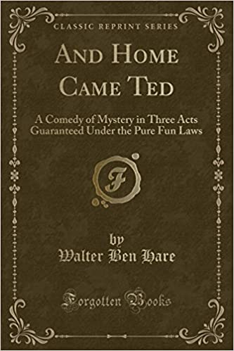 And Home Came Ted: A Comedy of Mystery in Three Acts