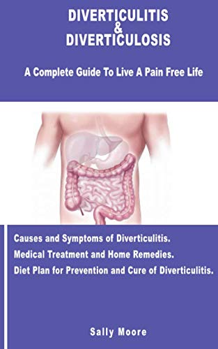 DIVERTICULITIS & DIVERTICULOSIS: A Complete Guide To Live A Pain Free Life. Causes & Symptoms Of Diverticulitis. Medical Treatment And Home Remedies. ... For Prevention And Cure Of Diverticulitis. (Low Blood Pressure Causes Symptoms And Treatment)