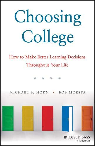 (Choosing College: How to Make Better Learning Decisions Throughout Your Life)