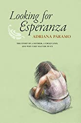 Looking for Esperanza: The story of a mother, a child lost, and why they matter to us
