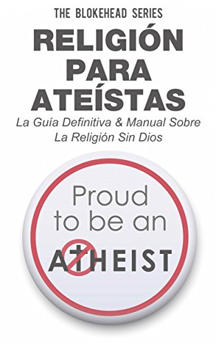Religión para Ateístas La Guía Definitiva & Manual Sobre La Religión Sin Dios (Spanish Edition)