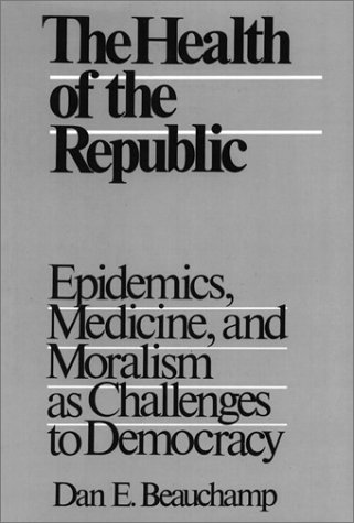 The Health of the Republic: Epidemics, Medicine, and Moralism As Challenges to Democracy (Health, Society and Policy)